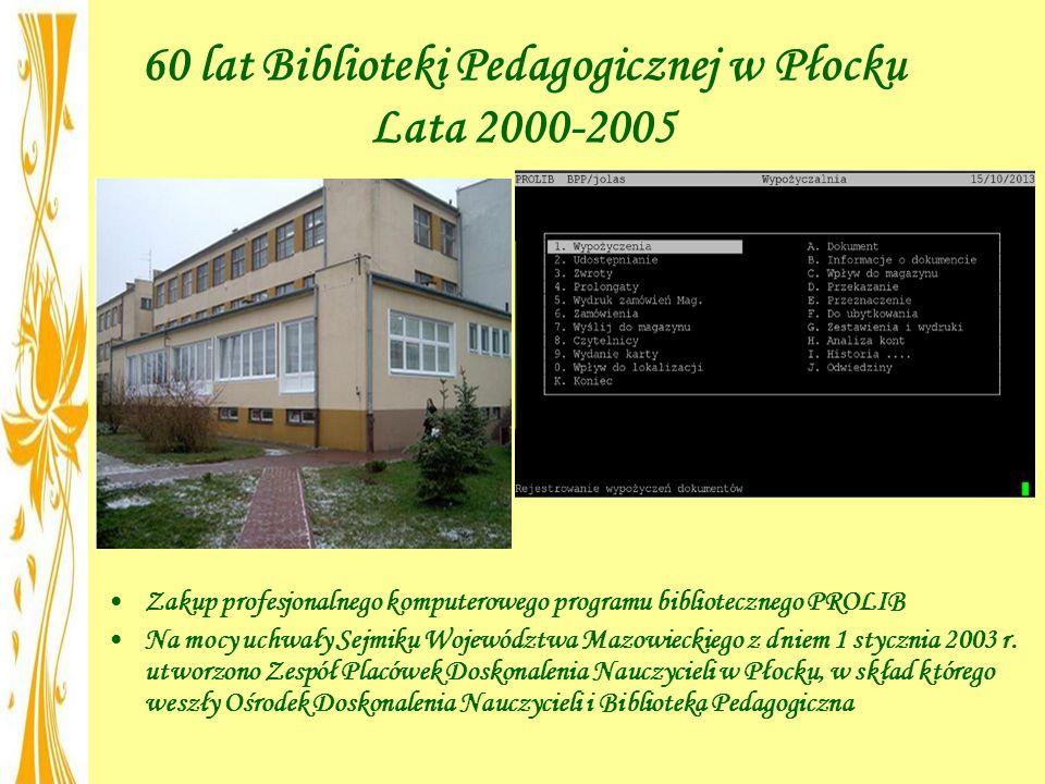 60 lat Biblioteki Pedagogicznej w Płocku Lata 2000-2005 Zakup profesjonalnego komputerowego programu bibliotecznego PROLIB Na mocy uchwały Sejmiku Województwa Mazowieckiego z dniem 1 stycznia 2003 r.