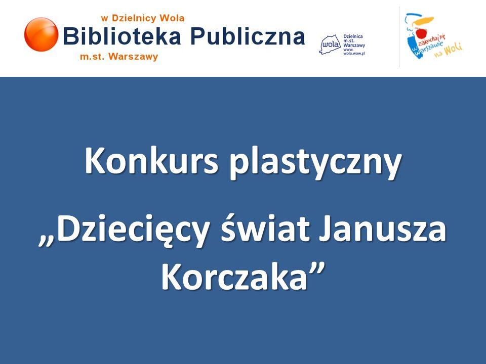 """Konkurs plastyczny """"Dziecięcy świat Janusza Korczaka"""
