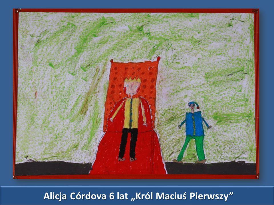 """Alicja Córdova 6 lat """"Król Maciuś Pierwszy"""