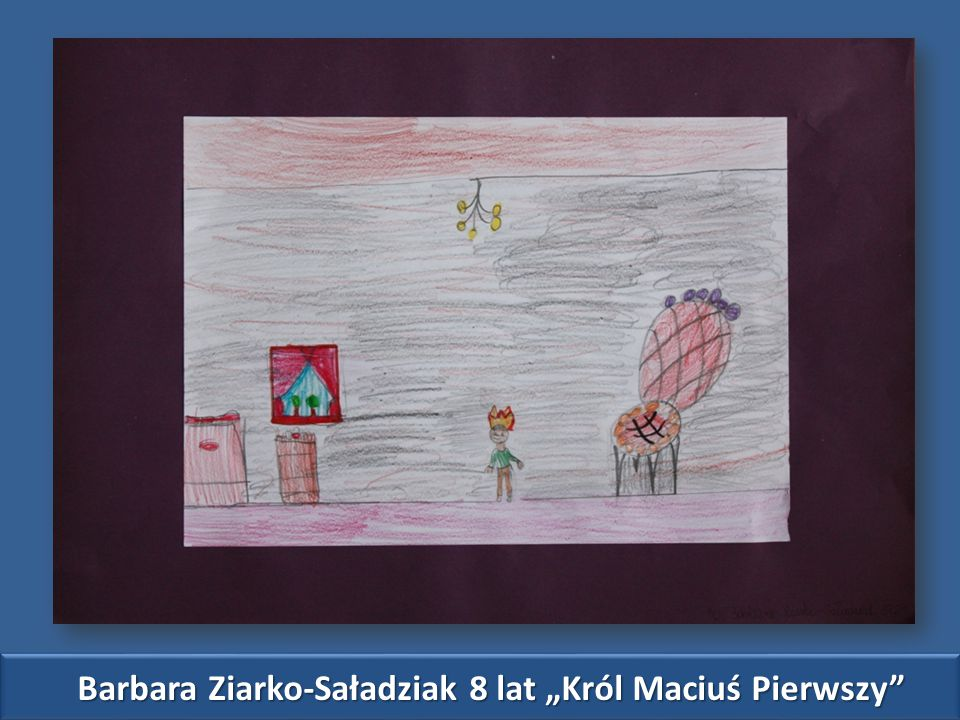 """Barbara Ziarko-Saładziak 8 lat """"Król Maciuś Pierwszy"""