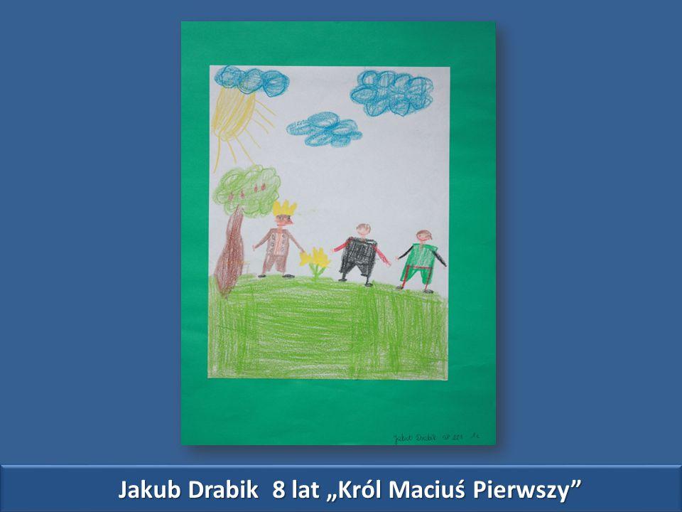"Jakub Drabik 8 lat ""Król Maciuś Pierwszy"