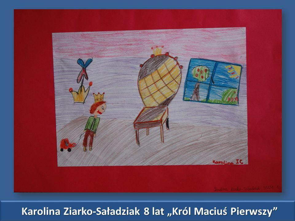 """Karolina Ziarko-Saładziak 8 lat """"Król Maciuś Pierwszy"""