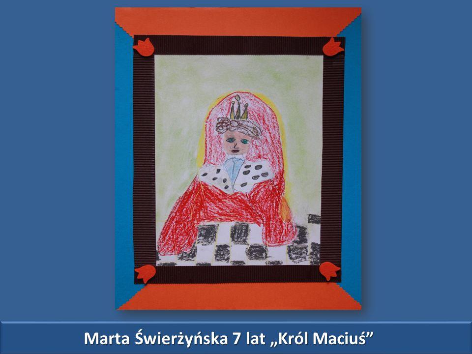 """Marta Świerżyńska 7 lat """"Król Maciuś"""