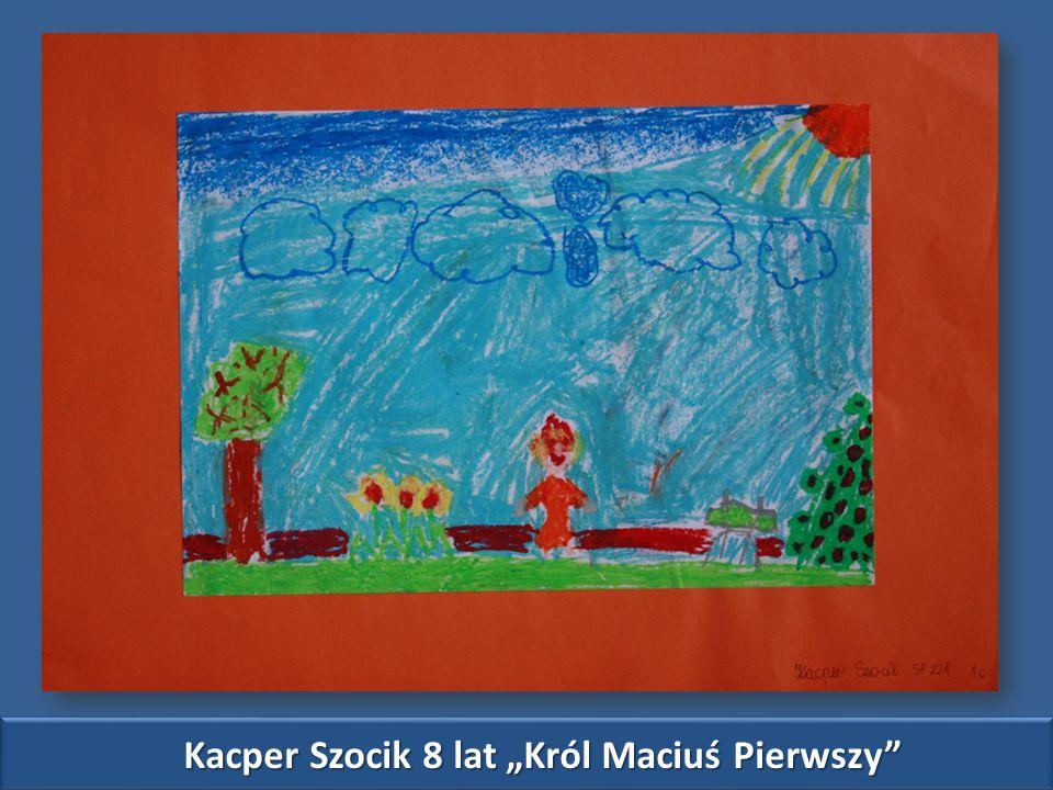 """Kacper Szocik 8 lat """"Król Maciuś Pierwszy"""