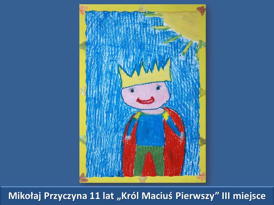 """Mikołaj Przyczyna 11 lat """"Król Maciuś Pierwszy III miejsce"""