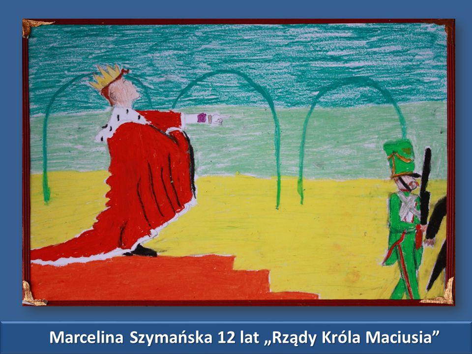 """Marcelina Szymańska 12 lat """"Rządy Króla Maciusia"""