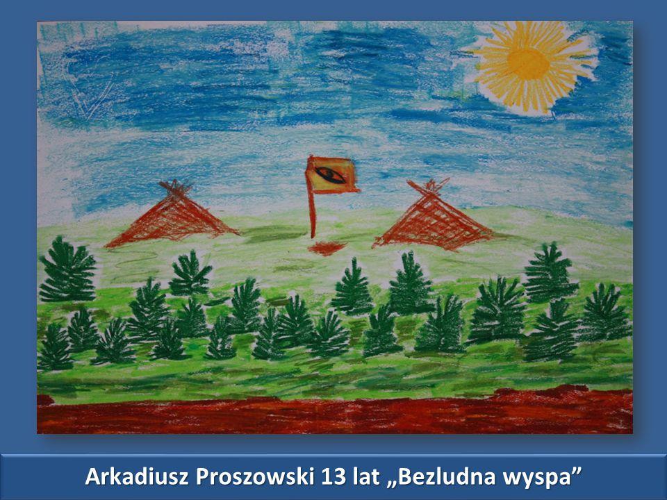 """Arkadiusz Proszowski 13 lat """"Bezludna wyspa"""
