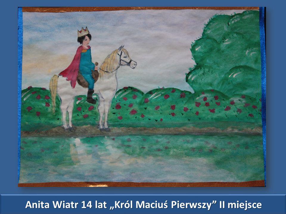 """Anita Wiatr 14 lat """"Król Maciuś Pierwszy Anita Wiatr 14 lat """"Król Maciuś Pierwszy II miejsce"""