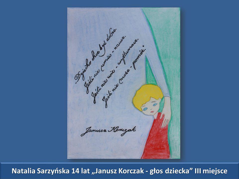 """Natalia Sarzyńska 14 lat """"Janusz Korczak - głos dziecka III miejsce"""