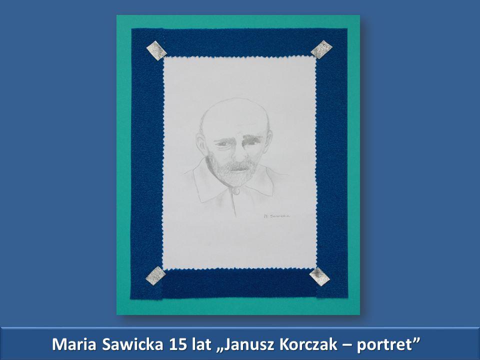 "Maria Sawicka 15 lat ""Janusz Korczak – portret"