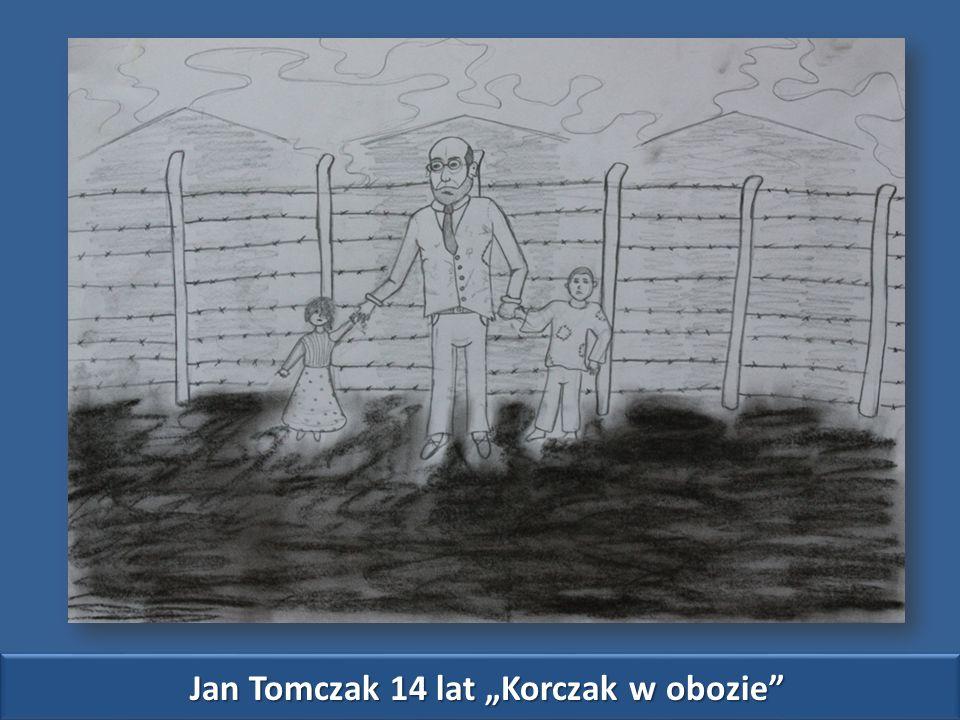 """Jan Tomczak 14 lat """"Korczak w obozie"""