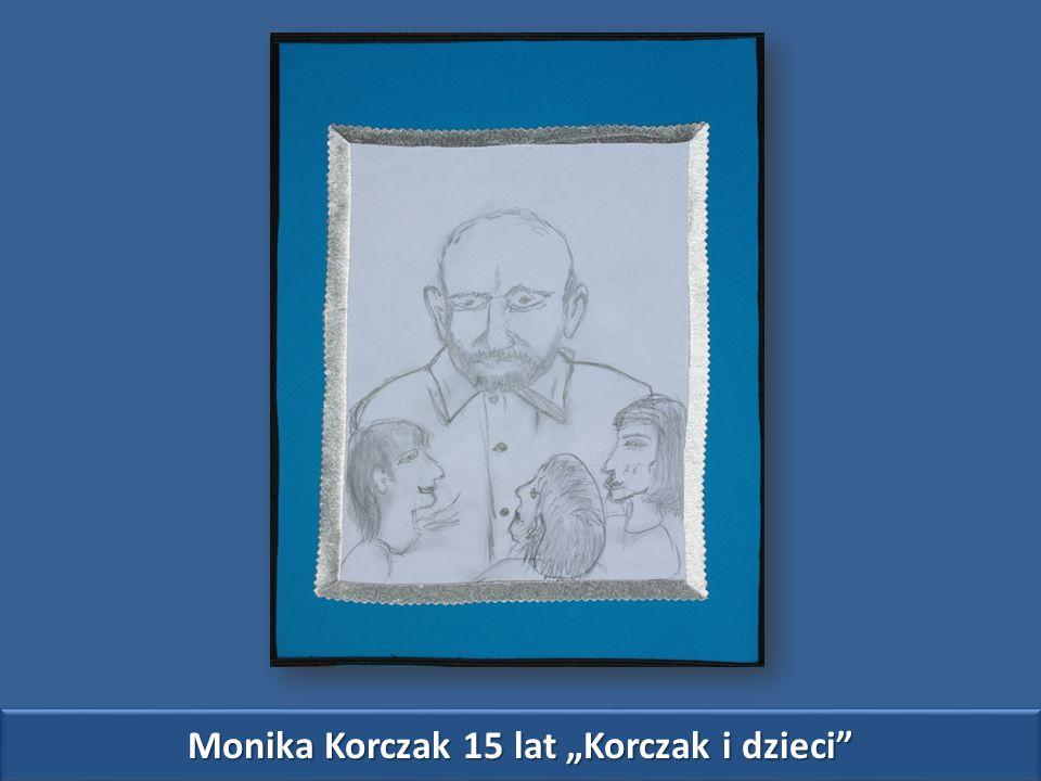 """Monika Korczak 15 lat """"Korczak i dzieci"""
