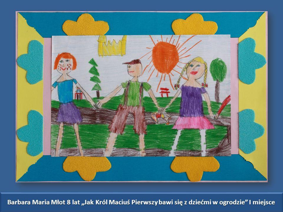 """Barbara Maria Młot 8 lat """"Jak Król Maciuś Pierwszy bawi się z dziećmi w ogrodzie I miejsce"""
