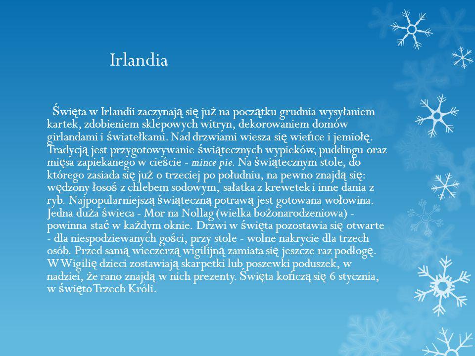 Irlandia Ś wi ę ta w Irlandii zaczynaj ą si ę ju ż na pocz ą tku grudnia wysyłaniem kartek, zdobieniem sklepowych witryn, dekorowaniem domów girlandami i ś wiatełkami.