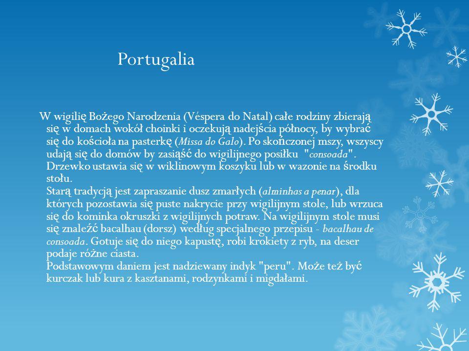 Portugalia W wigili ę Bo ż ego Narodzenia (Véspera do Natal) całe rodziny zbieraj ą si ę w domach wokół choinki i oczekuj ą nadej ś cia północy, by wybra ć si ę do ko ś cioła na pasterk ę (Missa do Galo).