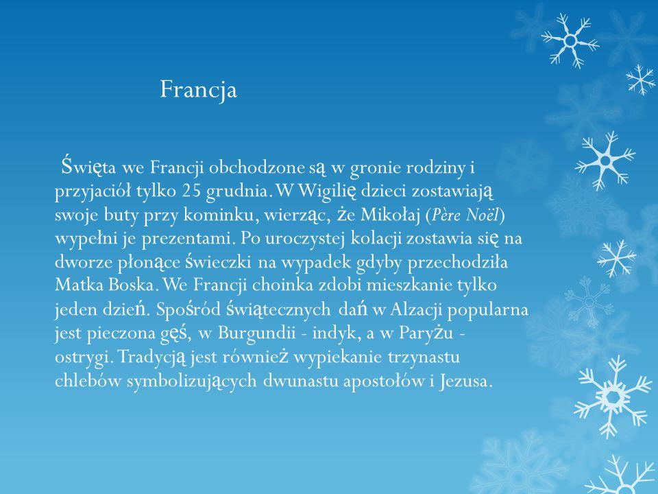 Francja Ś wi ę ta we Francji obchodzone s ą w gronie rodziny i przyjaciół tylko 25 grudnia.