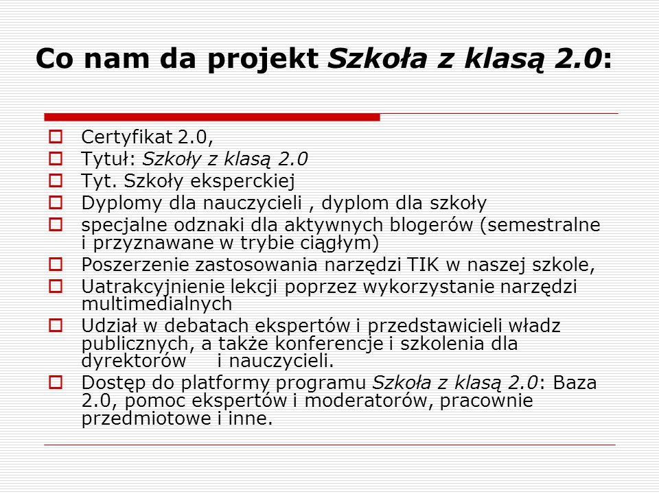 Co nam da projekt Szkoła z klasą 2.0:  Certyfikat 2.0,  Tytuł: Szkoły z klasą 2.0  Tyt. Szkoły eksperckiej  Dyplomy dla nauczycieli, dyplom dla sz
