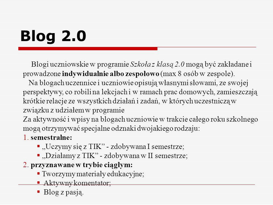 Blog 2.0 Blogi uczniowskie w programie Szkoła z klasą 2.0 mogą być zakładane i prowadzone indywidualnie albo zespołowo (max 8 osób w zespole). Na blog