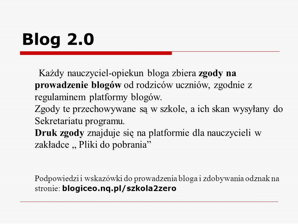 Blog 2.0 Każdy nauczyciel-opiekun bloga zbiera zgody na prowadzenie blogów od rodziców uczniów, zgodnie z regulaminem platformy blogów. Zgody te przec