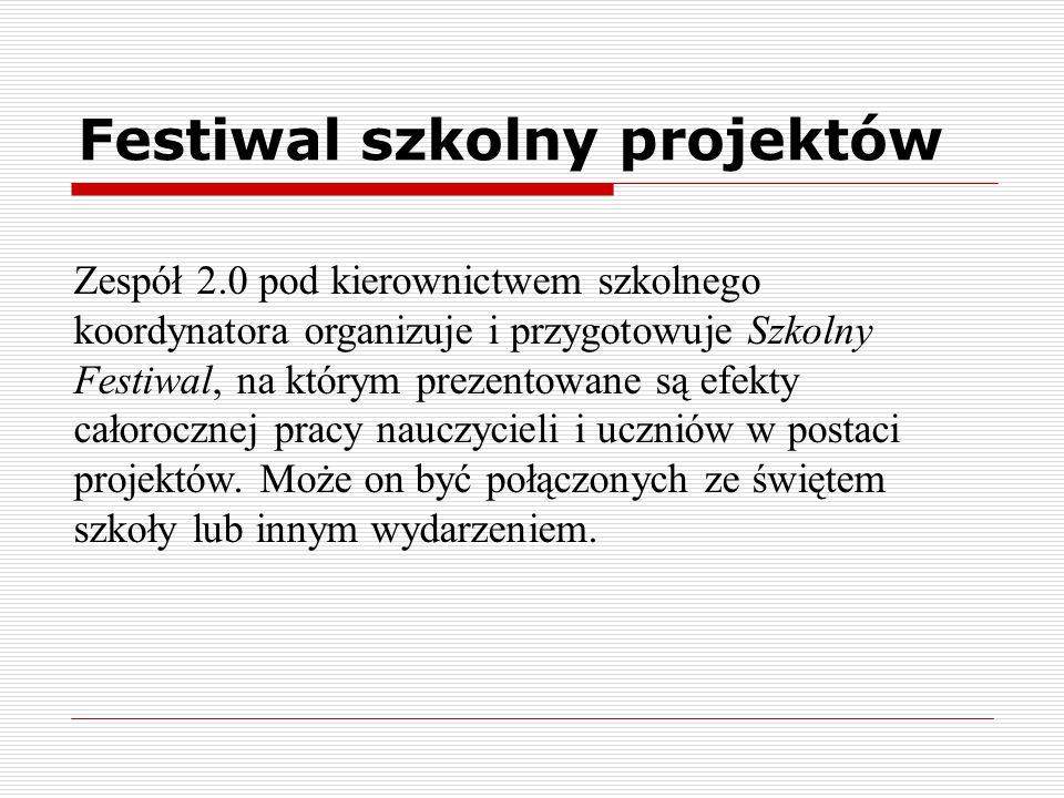 Festiwal szkolny projektów Zespół 2.0 pod kierownictwem szkolnego koordynatora organizuje i przygotowuje Szkolny Festiwal, na którym prezentowane są e