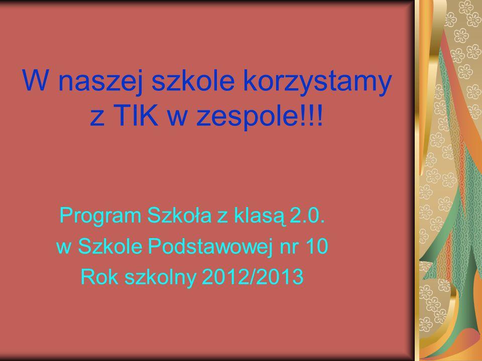 W naszej szkole korzystamy z TIK w zespole!!. Program Szkoła z klasą 2.0.