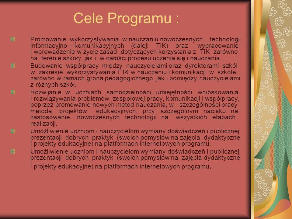 Cele Programu : Promowanie wykorzystywania w nauczaniu nowoczesnych technologii informacyjno – komunikacyjnych (dalej: TIK) oraz wypracowanie i wprowadzenie w życie zasad dotyczących korzystania z TIK zarówno na terenie szkoły, jak i w całości procesu uczenia się i nauczania.