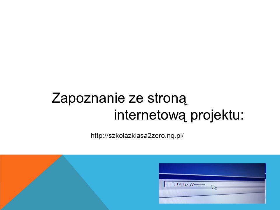 Zapoznanie ze stroną internetową projektu: http://szkolazklasa2zero.nq.pl/