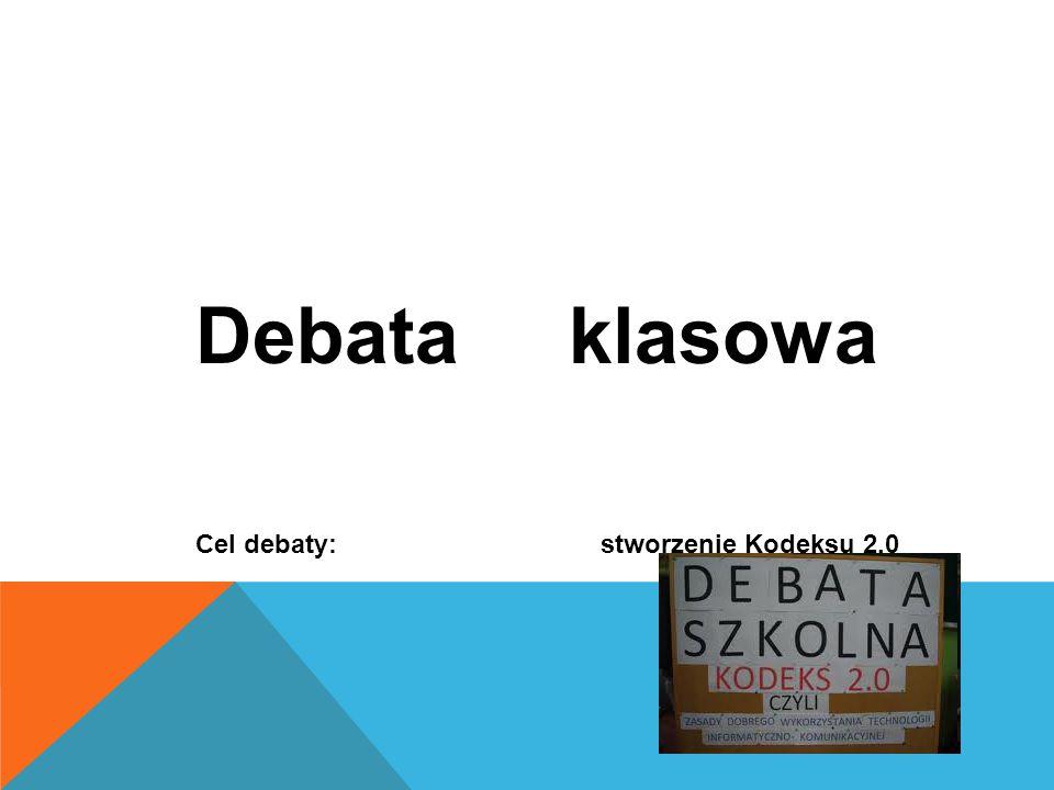 Debata klasowa Cel debaty: stworzenie Kodeksu 2.0