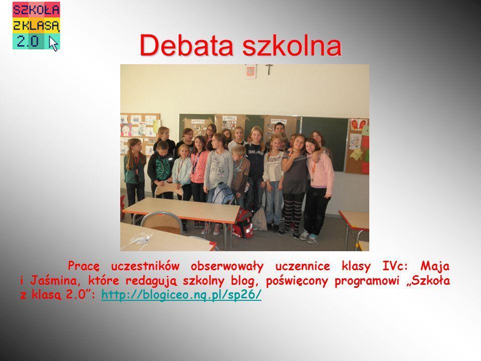 """Debata szkolna Pracę uczestników obserwowały uczennice klasy IVc: Maja i Jaśmina, które redagują szkolny blog, poświęcony programowi """"Szkoła z klasą 2.0 : http://blogiceo.nq.pl/sp26/http://blogiceo.nq.pl/sp26/"""