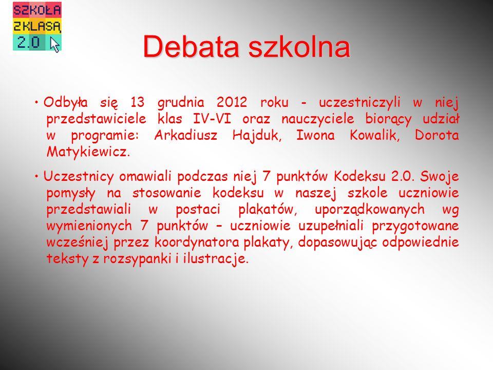 Debata szkolna Odbyła się 13 grudnia 2012 roku - uczestniczyli w niej przedstawiciele klas IV-VI oraz nauczyciele biorący udział w programie: Arkadiusz Hajduk, Iwona Kowalik, Dorota Matykiewicz.