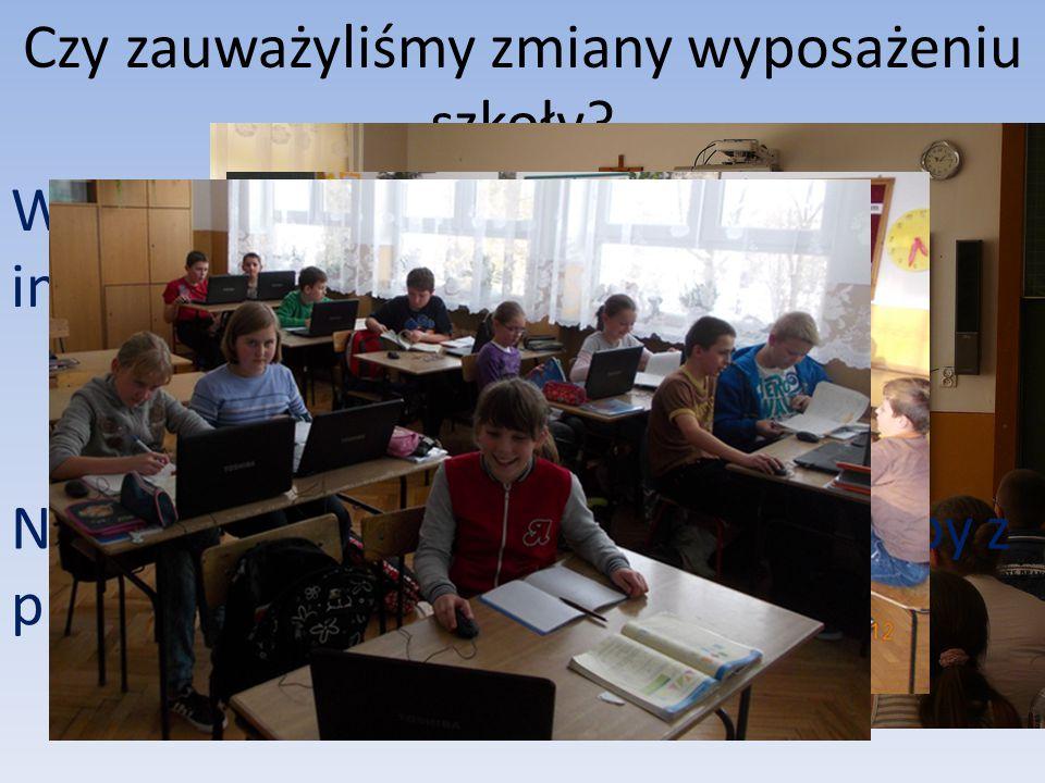 Czy zauważyliśmy zmiany wyposażeniu szkoły? W szkole mamy nowe tablice interaktywne. Na zajęciach wykorzystujemy laptopy z projektu Cyfrowa Szkoła.