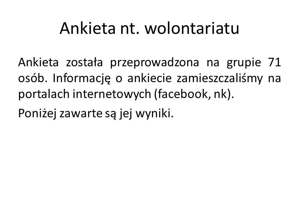 Ankieta nt.wolontariatu Ankieta została przeprowadzona na grupie 71 osób.