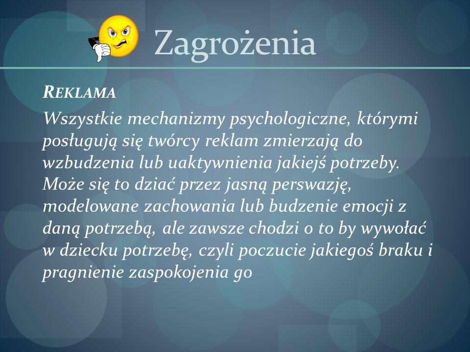 Zagrożenia R EKLAMA Wszystkie mechanizmy psychologiczne, którymi posługują się twórcy reklam zmierzają do wzbudzenia lub uaktywnienia jakiejś potrzeby