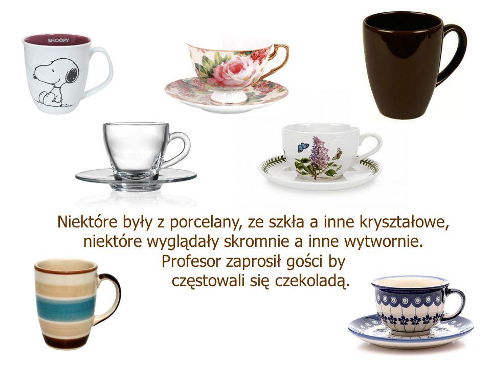 Niektóre były z porcelany, ze szkła a inne kryształowe, niektóre wyglądały skromnie a inne wytwornie.