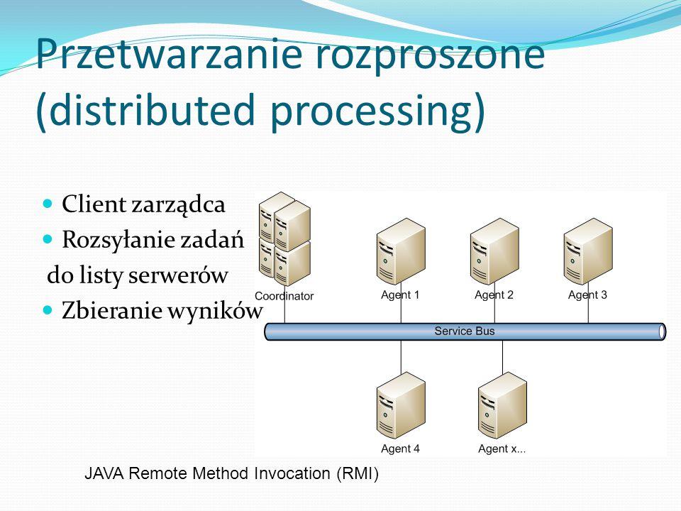Przetwarzanie rozproszone (distributed processing) JAVA Remote Method Invocation (RMI) Client zarządca Rozsyłanie zadań do listy serwerów Zbieranie wy