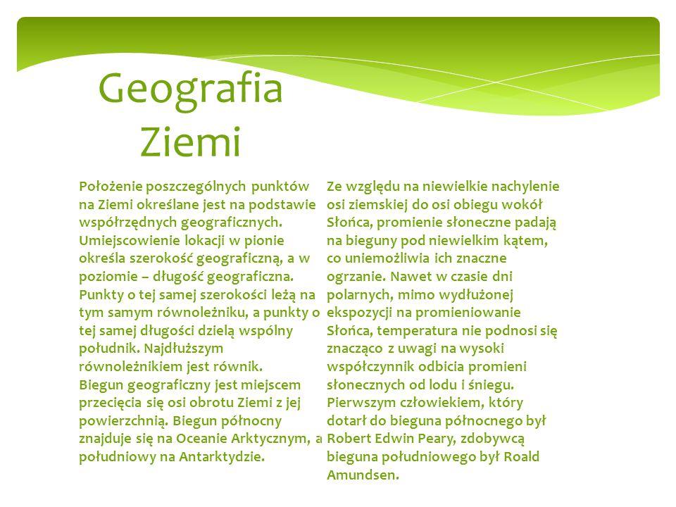 Geografia Ziemi Położenie poszczególnych punktów na Ziemi określane jest na podstawie współrzędnych geograficznych.