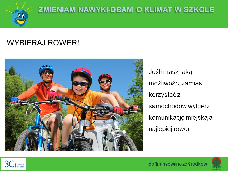Jeśli masz taką możliwość, zamiast korzystać z samochodów wybierz komunikację miejską a najlepiej rower. ZMIENIAM NAWYKI-DBAM O KLIMAT W SZKOLE WYBIER