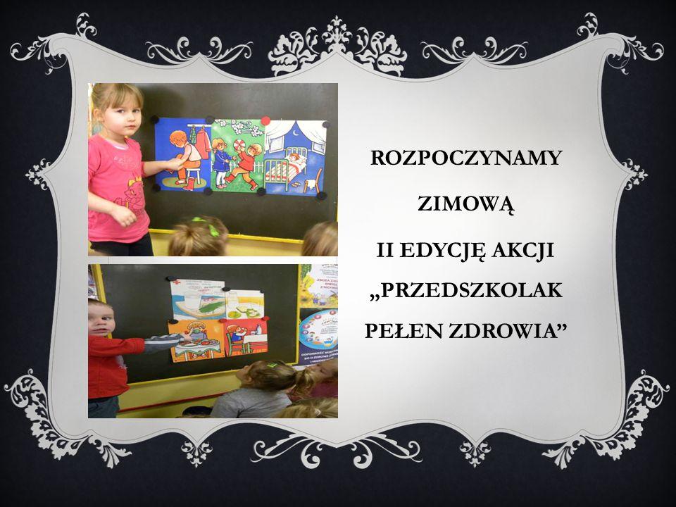 """ROZPOCZYNAMY ZIMOWĄ II EDYCJĘ AKCJI """"PRZEDSZKOLAK PEŁEN ZDROWIA"""""""
