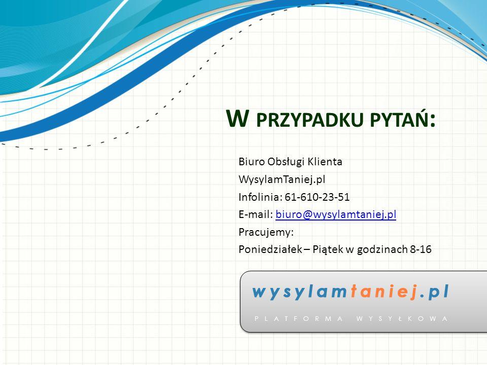 W PRZYPADKU PYTAŃ : Biuro Obsługi Klienta WysylamTaniej.pl Infolinia: 61-610-23-51 E-mail: biuro@wysylamtaniej.plbiuro@wysylamtaniej.pl Pracujemy: Pon