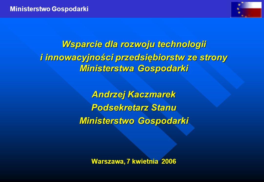 Ministerstwo Gospodarki Wsparcie dla rozwoju technologii i innowacyjności przedsiębiorstw ze strony Ministerstwa Gospodarki Andrzej Kaczmarek Podsekre
