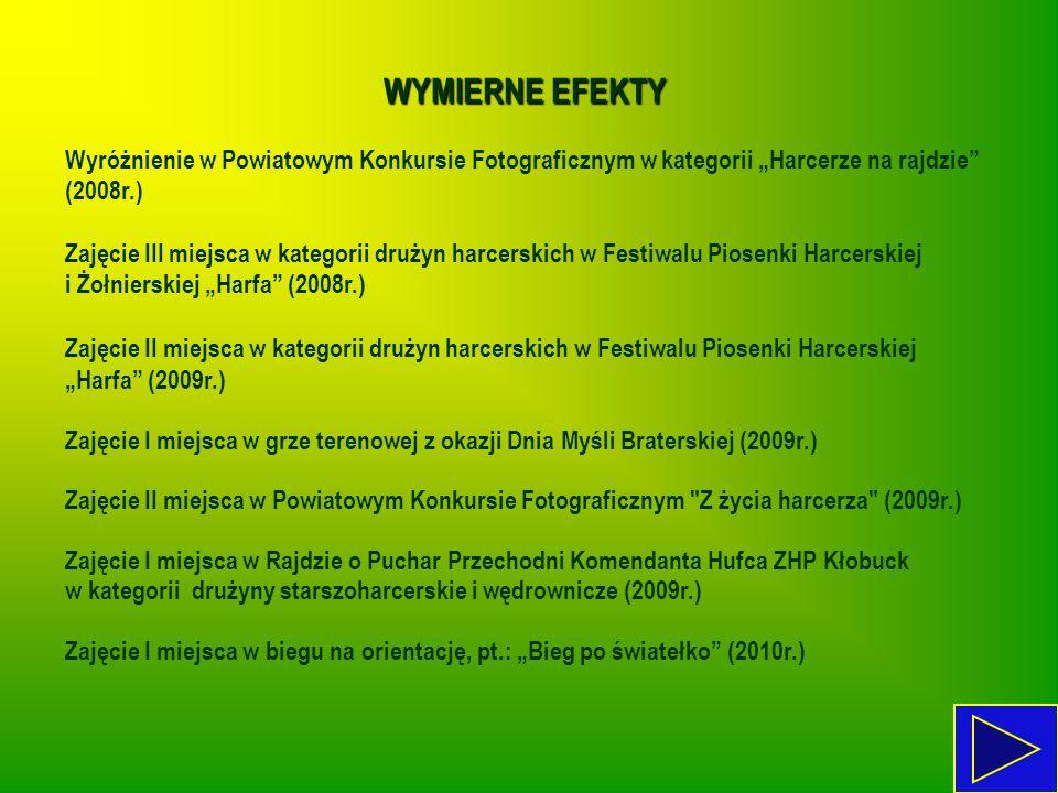"""WYMIERNE EFEKTY Wyróżnienie w Powiatowym Konkursie Fotograficznym w kategorii """"Harcerze na rajdzie"""" (2008r.) Zajęcie III miejsca w kategorii drużyn ha"""