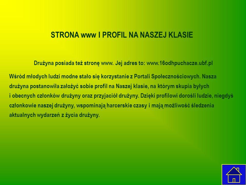 STRONA www I PROFIL NA NASZEJ KLASIE Drużyna posiada też stronę www. Jej adres to: www.16odhpuchacze.ubf.pl Wśród młodych ludzi modne stało się korzys
