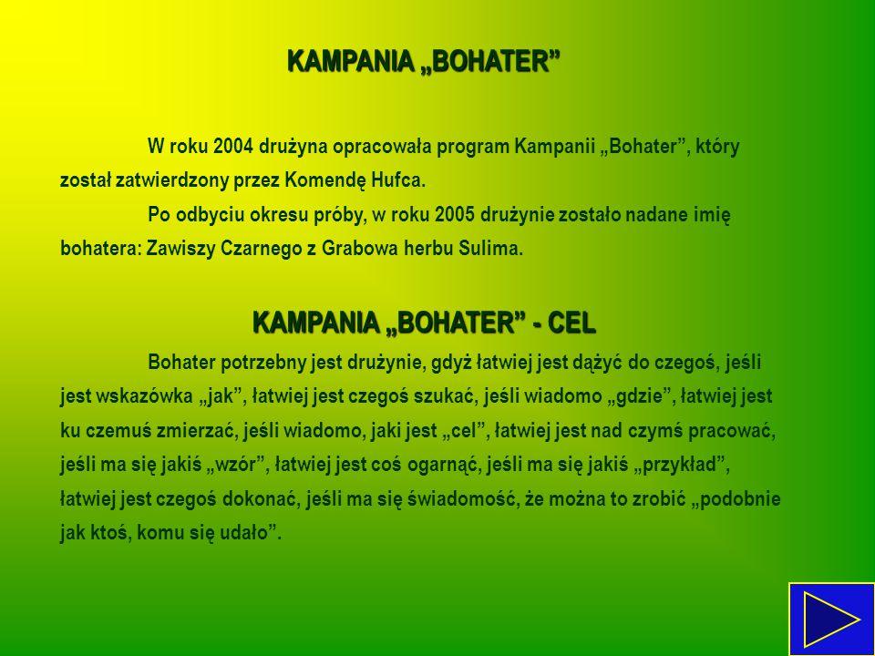 """KAMPANIA """"BOHATER"""" W roku 2004 drużyna opracowała program Kampanii """"Bohater"""", który został zatwierdzony przez Komendę Hufca. Po odbyciu okresu próby,"""