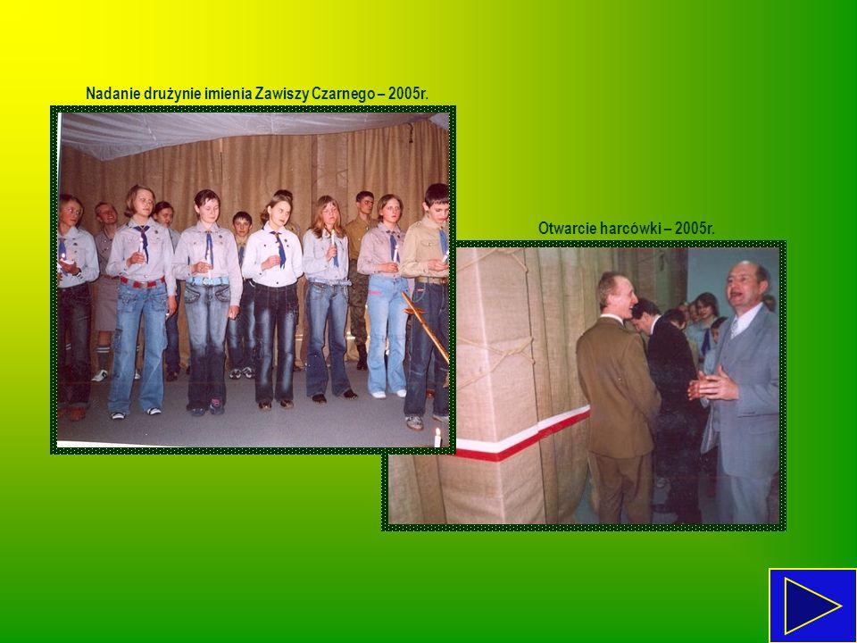 Otwarcie harcówki – 2005r. Nadanie drużynie imienia Zawiszy Czarnego – 2005r.