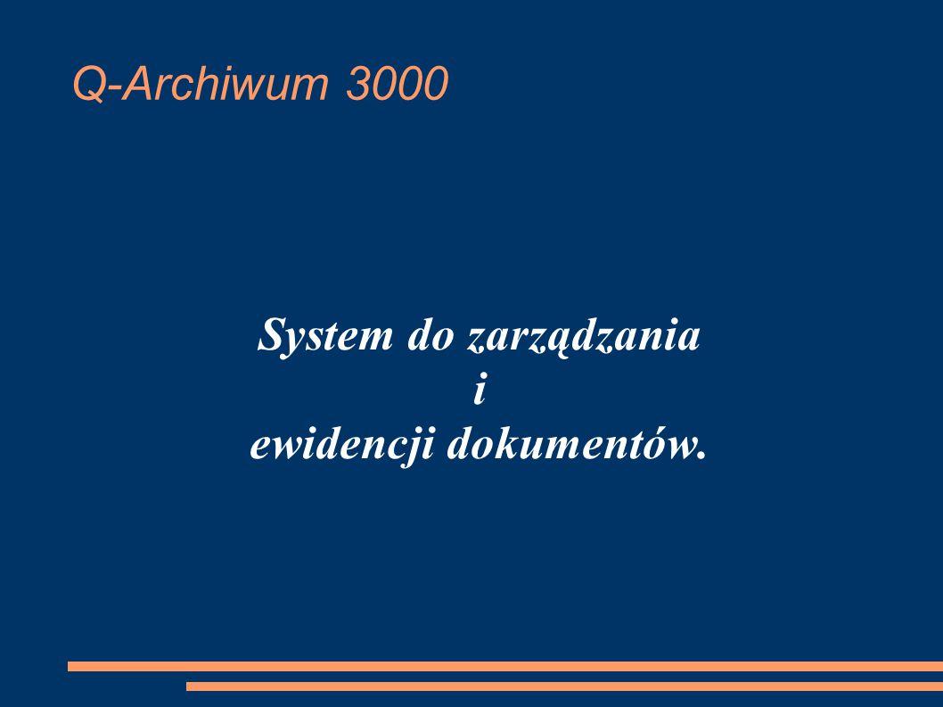 Q-Archiwum 3000 System do zarządzania i ewidencji dokumentów.