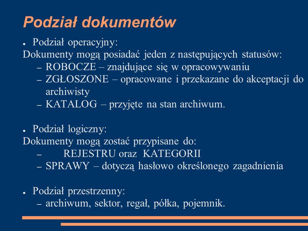 Podział dokumentów ● Podział operacyjny: Dokumenty mogą posiadać jeden z następujących statusów: – ROBOCZE – znajdujące się w opracowywaniu – ZGŁOSZON