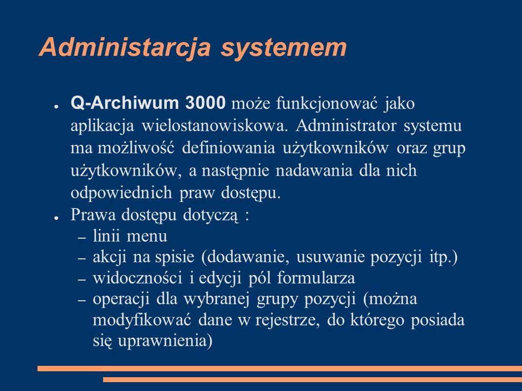 Administarcja systemem ● Q-Archiwum 3000 może funkcjonować jako aplikacja wielostanowiskowa. Administrator systemu ma możliwość definiowania użytkowni