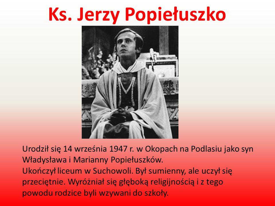 Urodził się 14 września 1947 r. w Okopach na Podlasiu jako syn Władysława i Marianny Popiełuszków. Ukończył liceum w Suchowoli. Był sumienny, ale uczy