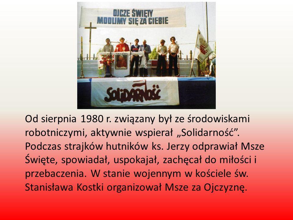 """Od sierpnia 1980 r. związany był ze środowiskami robotniczymi, aktywnie wspierał """"Solidarność"""". Podczas strajków hutników ks. Jerzy odprawiał Msze Świ"""