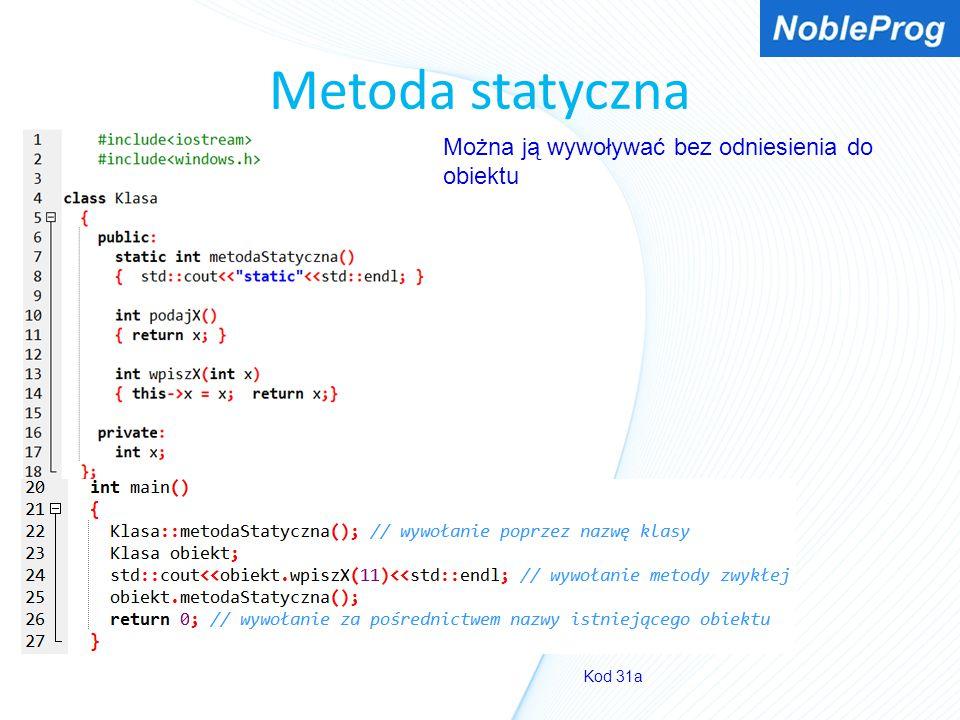 Metoda statyczna Kod 31a Można ją wywoływać bez odniesienia do obiektu